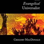 Gregory Macdonald: The Evangelical Universalist