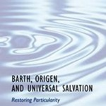 Tom Greggs: Barth, Origen, and Universal Salvation