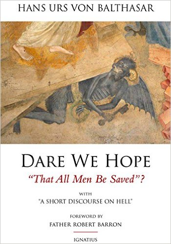 Hans Urs von Balthasar: Dare We Hope That All Men Be Saved? With a Short Discourse on Hell