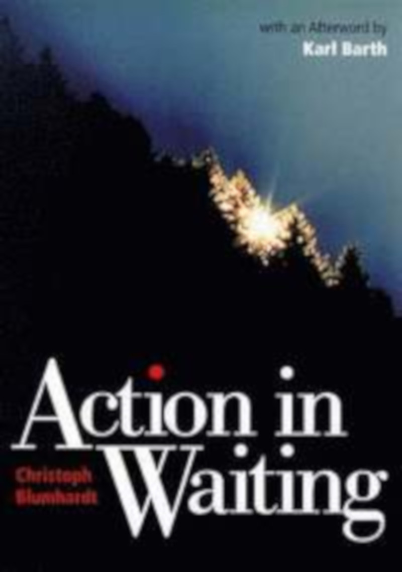 Christoph Blumhardt: Action in Waiting