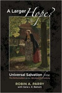A Larger Hope?, Volume 2: Universal Salvation from the Reformation to the Nineteenth Century