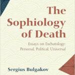 Sergius Bulgakov: The Sophiology of Death: Essays on Eschatology: Personal, Political, Universal